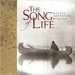 THE SONG OF LIFE : NATIVE AMERICAN WISDOM