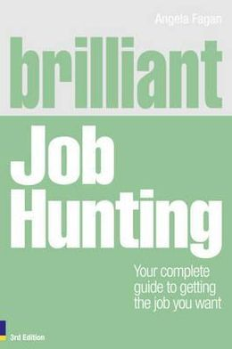 BRILLIANT JOB HUNTING : YOUR COMPLETE GUIDE TO GETTING...