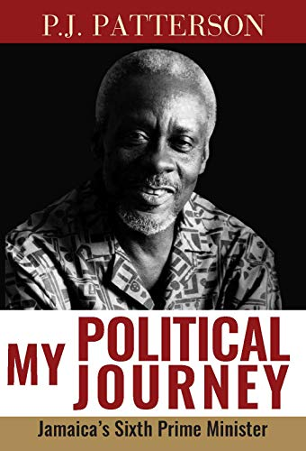 P/BK MY POLITICAL JOURNEY: JAMAICAS SIXTH PRIME MINISTER
