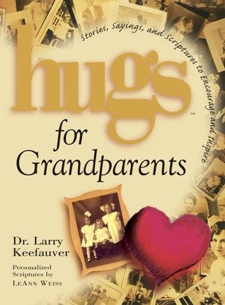 HUGS FOR GRANDPARENTS : STORIES, SAYINGS, AND SCRIPTURES...