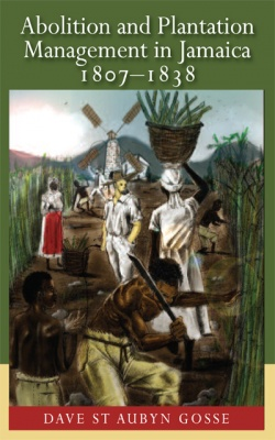 ABOLITION AND PLANTATION MANAGEMENT IN JAMAICA 1807-1838