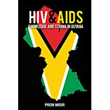 HIV AND AIDS KNOWLEDGE AND STIGMA IN GUYANA