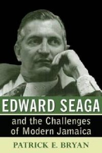 EDWARD SEAGA & THE CHALLENGES OF MODERN JAMAICA