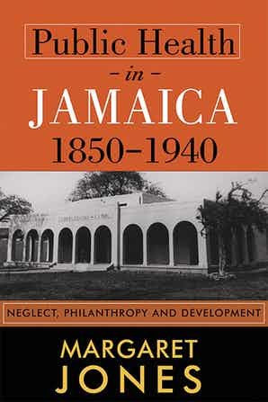 PUBLIC HEALTH IN JAMAICA 1850-1940