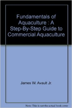 FUNDAMENTALS OF AQUACULTURE: A STEP BY STEP GUIDE TO COMMER.