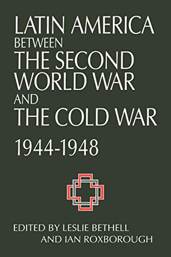 LATIN AMERICA BETWEEN THE SECOND WORLD WAR AND THE COLD WAR