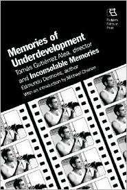 MEMORIES OF UNDERDEVELOPMENT AND INCONSOLABLE MEMORIES