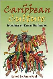 CARIBBEAN CULTURE: SOUNDINGS ON KAMAU BRATHWAITE
