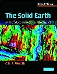 THE SOLID EARTH: AN INTRODUCTION TO GLOBAL GEOSPHYSICS
