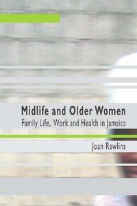 MIDLIFE AND OLDER WOMEN: FAMILY LIFE, WORK AND HEALTH IN JA.