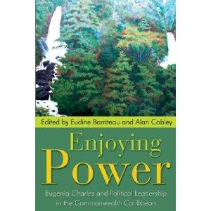 ENJOYING POWER: EUGENIA CHARLES AND POLITICAL LEADERSHIP