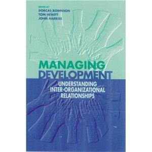 MANAGING DEVELOPMENT: UNDERSTANDING INTER-ORGANIZATIONAL