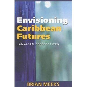 ENVISIONING CARIBBEAN FUTURES: JAMAICAN PERSPECTIVES