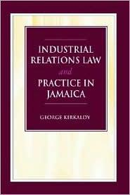 INDUSTRIAL RELATIONS LAW AND PRACTICE IN JAMAICA