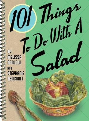 101 THINGS TO DO WITH SALAD