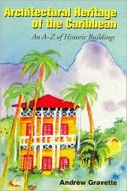 ARCHITECTURAL HERITAGE OF THE CARIBBEAN AN A-Z OF HISTORIC