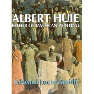 ALBERT HUIE: FATHER OF JAMAICAN PAINTING